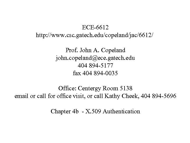 ECE-6612 http: //www. csc. gatech. edu/copeland/jac/6612/ Prof. John A. Copeland john. copeland@ece. gatech. edu