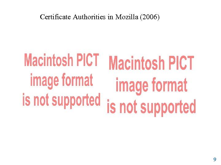 Certificate Authorities in Mozilla (2006) 9