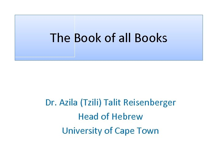 The Book of all Books Dr. Azila (Tzili) Talit Reisenberger Head of Hebrew University