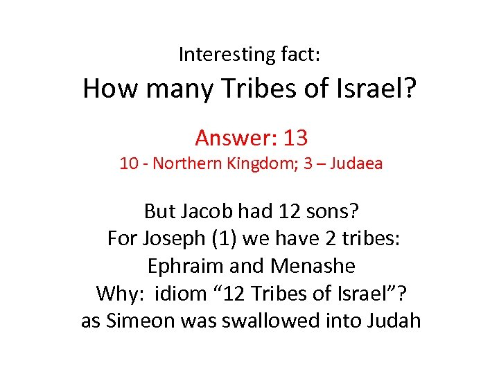 Interesting fact: How many Tribes of Israel? Answer: 13 10 - Northern Kingdom; 3