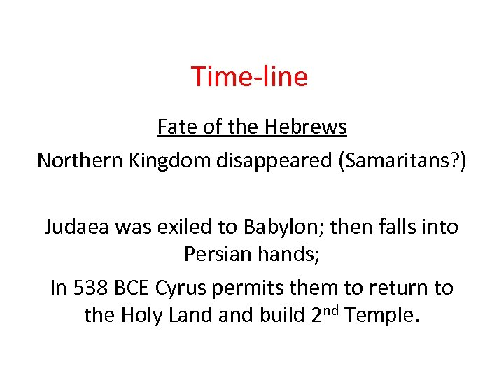 Time-line Fate of the Hebrews Northern Kingdom disappeared (Samaritans? ) Judaea was exiled to
