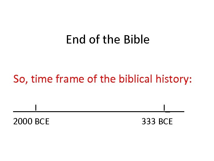 End of the Bible So, time frame of the biblical history: I 2000 BCE