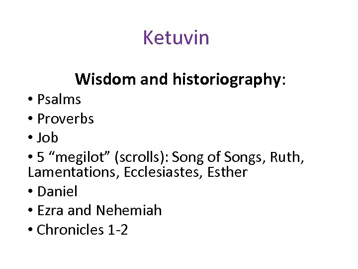 "Ketuvin Wisdom and historiography: • Psalms • Proverbs • Job • 5 ""megilot"" (scrolls):"