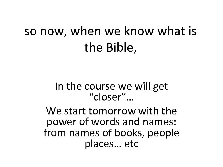 so now, when we know what is the Bible, In the course we will