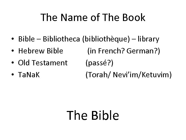 The Name of The Book • • Bible – Bibliotheca (bibliothèque) – library Hebrew