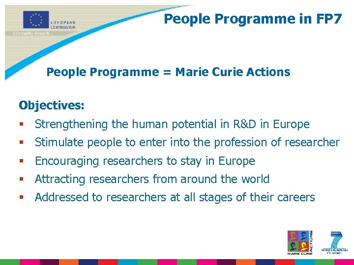 People Programme in FP 7 People Programme = Marie Curie Actions Objectives: § Strengthening