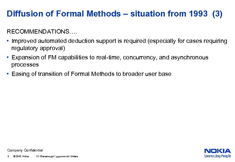 Diffusion of Formal Methods – situation from 1993 (3) RECOMMENDATIONS…. • Improved automated deduction