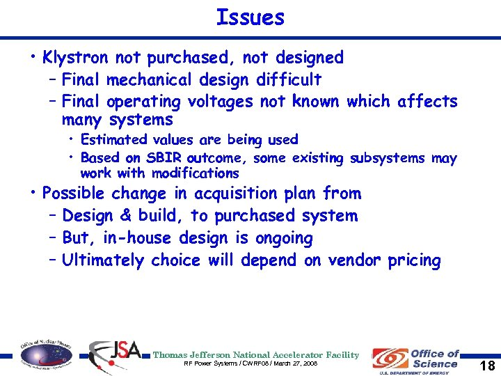 Issues • Klystron not purchased, not designed – Final mechanical design difficult – Final