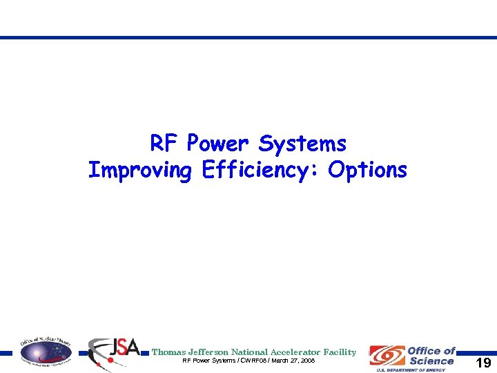 RF Power Systems Improving Efficiency: Options Thomas Jefferson National Accelerator Facility RF Power Systems