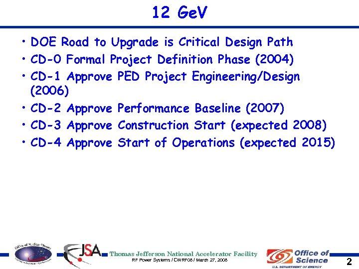 12 Ge. V • DOE Road to Upgrade is Critical Design Path • CD-0
