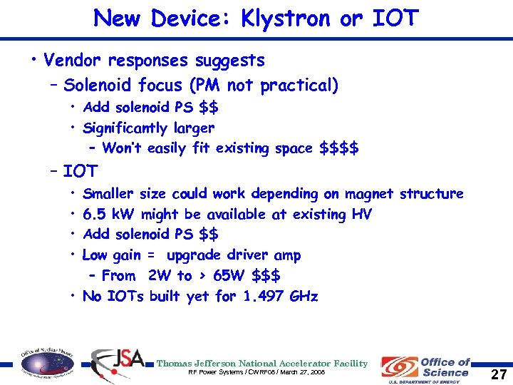 New Device: Klystron or IOT • Vendor responses suggests – Solenoid focus (PM not