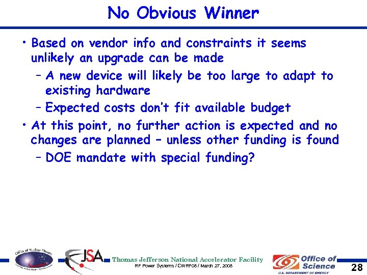 No Obvious Winner • Based on vendor info and constraints it seems unlikely an