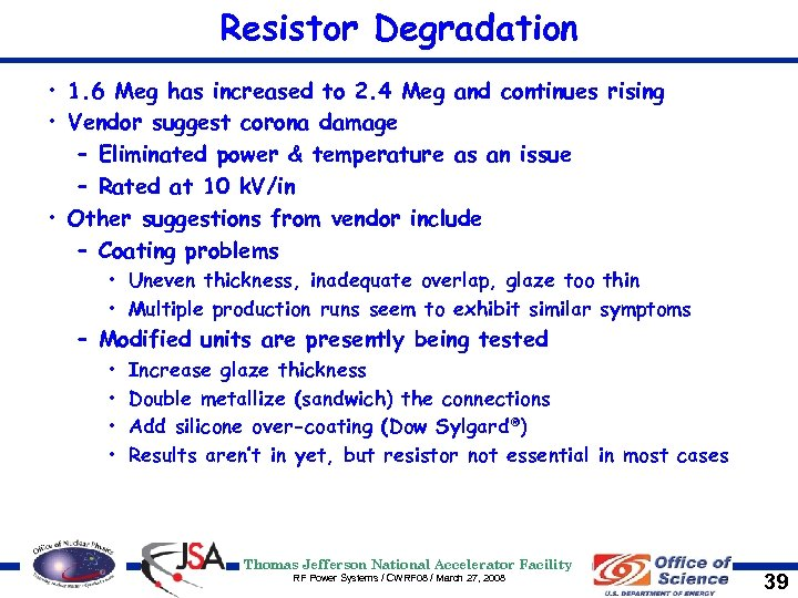 Resistor Degradation • 1. 6 Meg has increased to 2. 4 Meg and continues