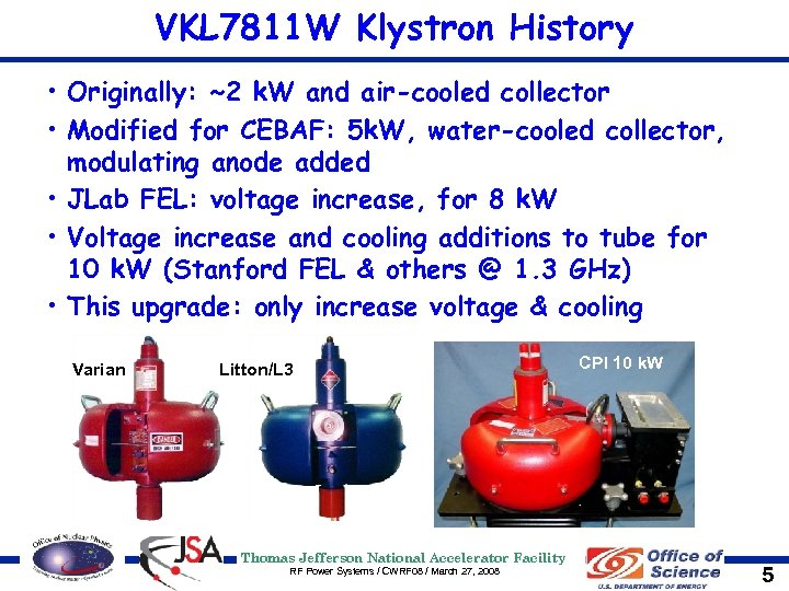 VKL 7811 W Klystron History • Originally: ~2 k. W and air-cooled collector •