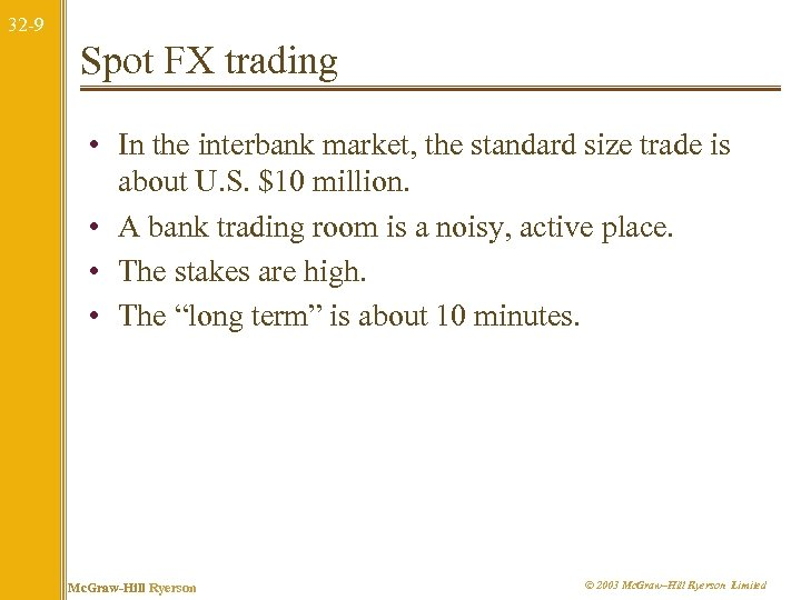 32 -9 Spot FX trading • In the interbank market, the standard size trade