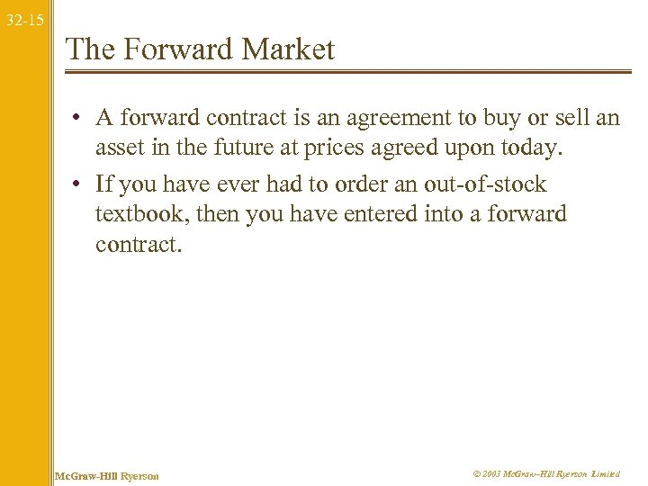 32 -15 The Forward Market • A forward contract is an agreement to buy