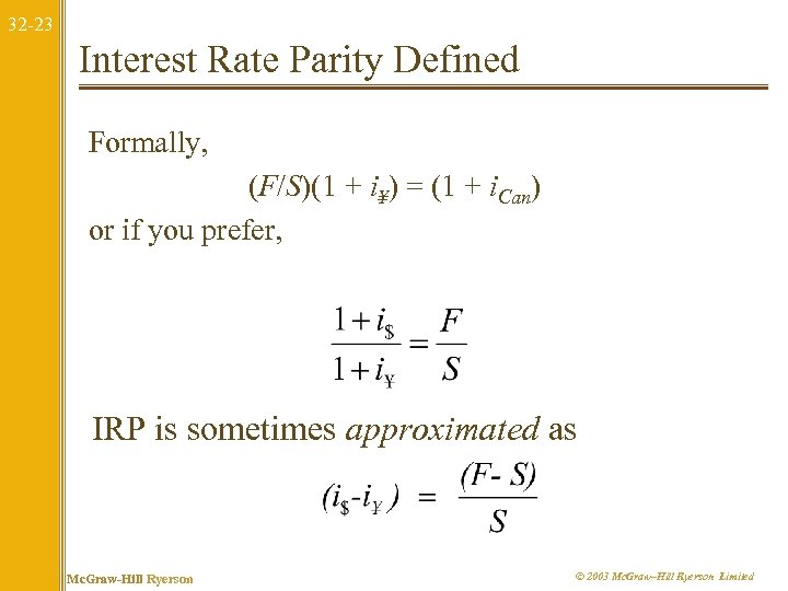 32 -23 Interest Rate Parity Defined Formally, (F/S)(1 + i¥) = (1 + i.