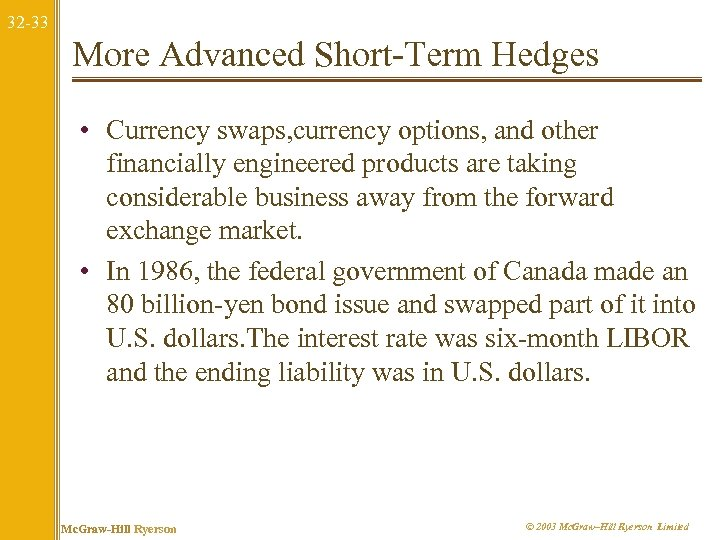 32 -33 More Advanced Short-Term Hedges • Currency swaps, currency options, and other financially