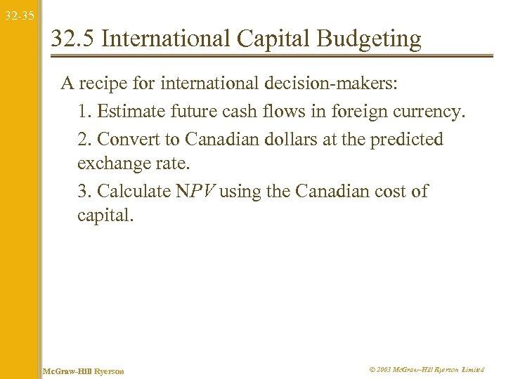 32 -35 32. 5 International Capital Budgeting A recipe for international decision-makers: 1. Estimate