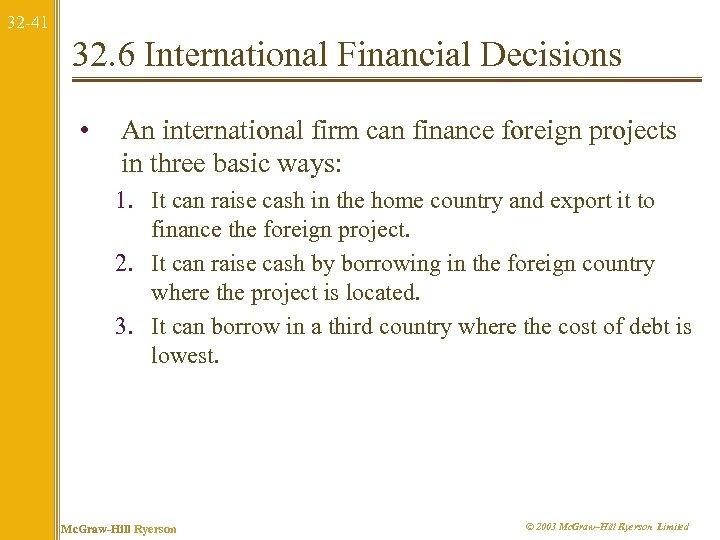 32 -41 32. 6 International Financial Decisions • An international firm can finance foreign