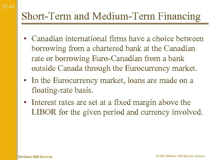 32 -43 Short-Term and Medium-Term Financing • Canadian international firms have a choice between