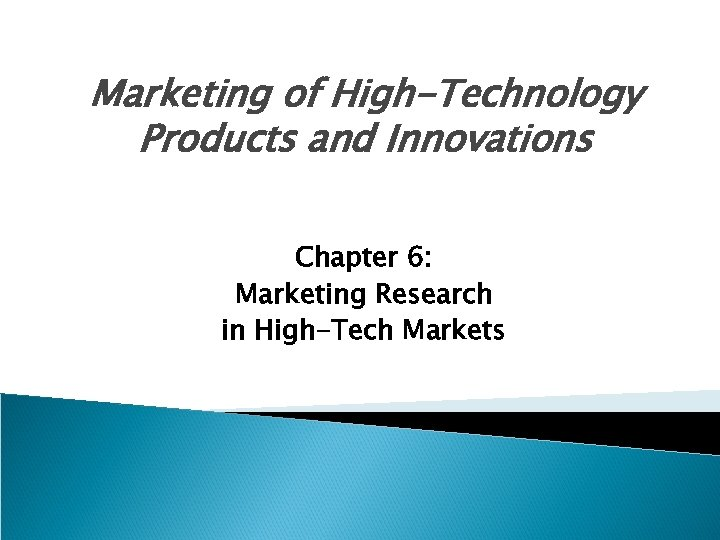 Marketing of High-Technology Products and Innovations Chapter 6: Marketing Research in High-Tech Markets
