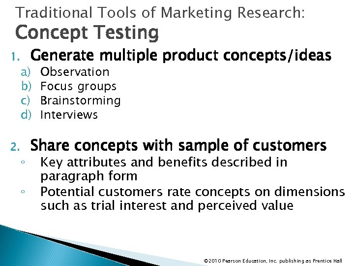 Traditional Tools of Marketing Research: Concept Testing 1. 2. Generate multiple product concepts/ideas a)