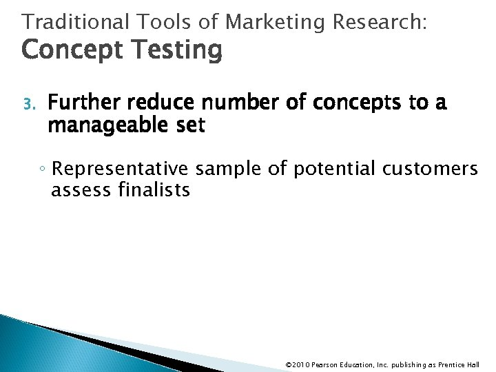 Traditional Tools of Marketing Research: Concept Testing 3. Further reduce number of concepts to