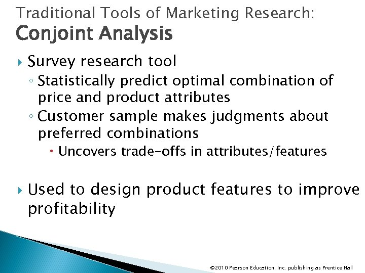 Traditional Tools of Marketing Research: Conjoint Analysis Survey research tool ◦ Statistically predict optimal