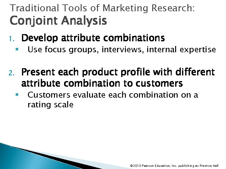 Traditional Tools of Marketing Research: Conjoint Analysis 1. § 2. § Develop attribute combinations