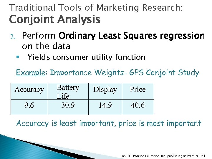 Traditional Tools of Marketing Research: Conjoint Analysis 3. § Perform Ordinary Least Squares regression