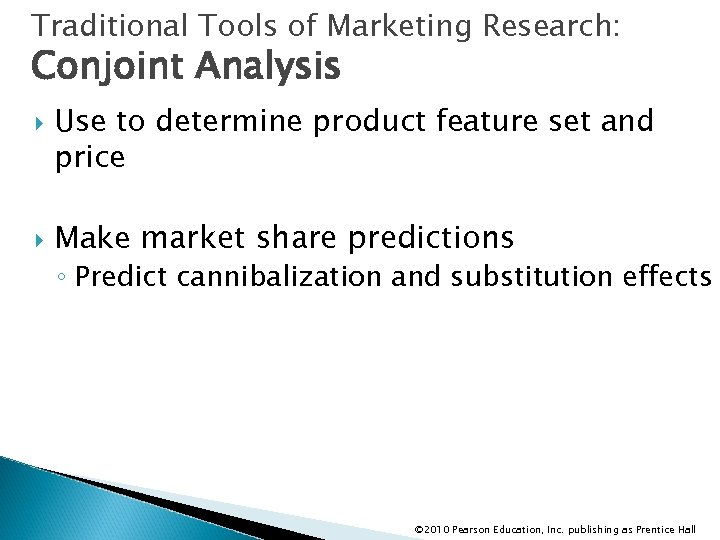 Traditional Tools of Marketing Research: Conjoint Analysis Use to determine product feature set and