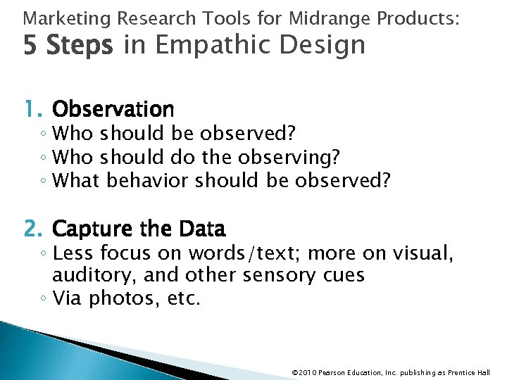 Marketing Research Tools for Midrange Products: 5 Steps in Empathic Design 1. Observation ◦