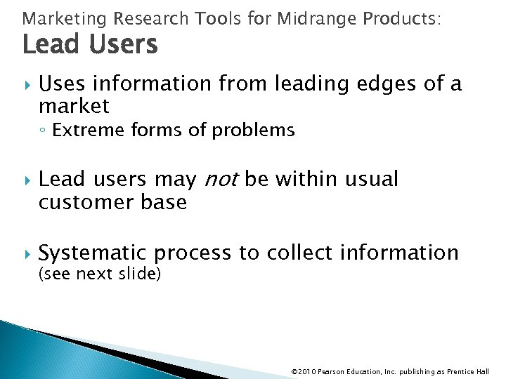 Marketing Research Tools for Midrange Products: Lead Users Uses information from leading edges of