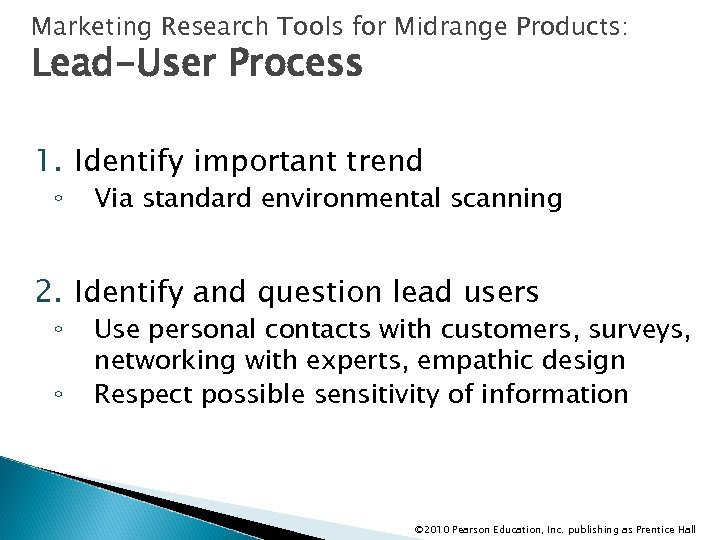 Marketing Research Tools for Midrange Products: Lead-User Process 1. Identify important trend ◦ Via