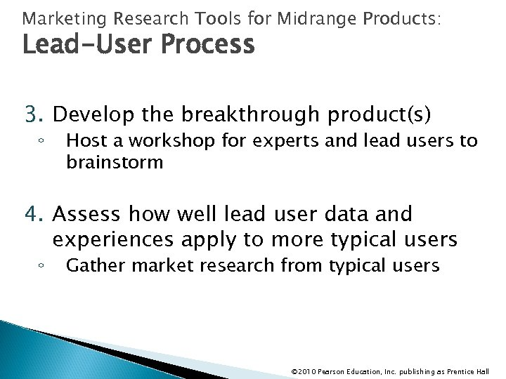 Marketing Research Tools for Midrange Products: Lead-User Process 3. Develop the breakthrough product(s) ◦