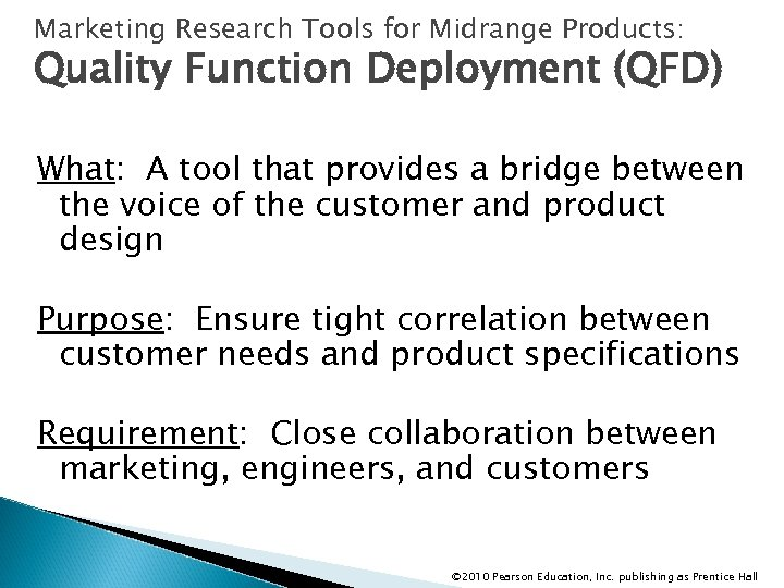 Marketing Research Tools for Midrange Products: Quality Function Deployment (QFD) What: A tool that