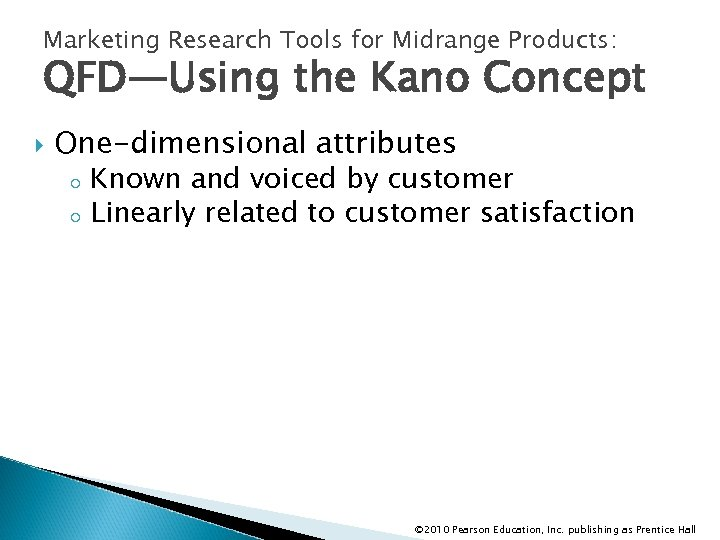 Marketing Research Tools for Midrange Products: QFD—Using the Kano Concept One-dimensional attributes o o