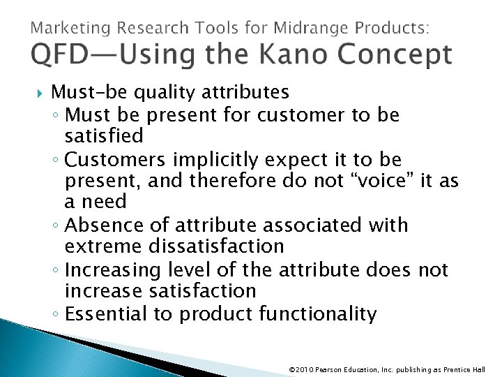 Must-be quality attributes ◦ Must be present for customer to be satisfied ◦