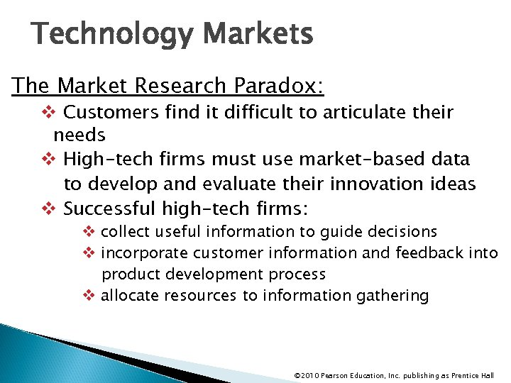 Technology Markets The Market Research Paradox: v Customers find it difficult to articulate their