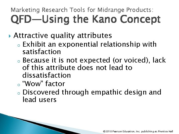 Marketing Research Tools for Midrange Products: QFD—Using the Kano Concept Attractive quality attributes o