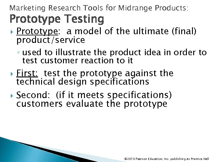 Marketing Research Tools for Midrange Products: Prototype Testing Prototype: a model of the ultimate
