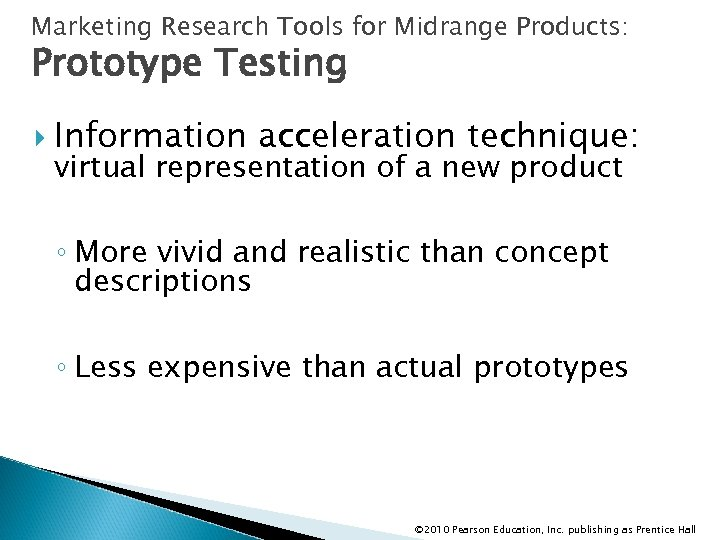 Marketing Research Tools for Midrange Products: Prototype Testing Information acceleration technique: virtual representation of