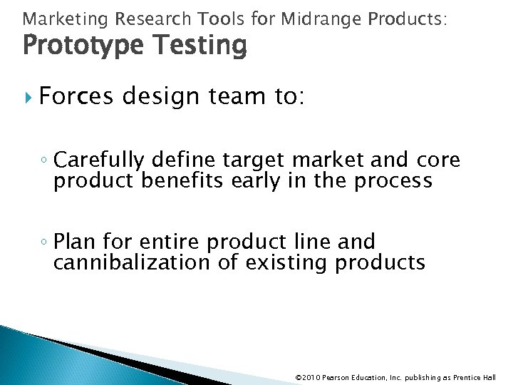 Marketing Research Tools for Midrange Products: Prototype Testing Forces design team to: ◦ Carefully