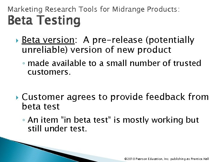 Marketing Research Tools for Midrange Products: Beta Testing Beta version: A pre-release (potentially unreliable)