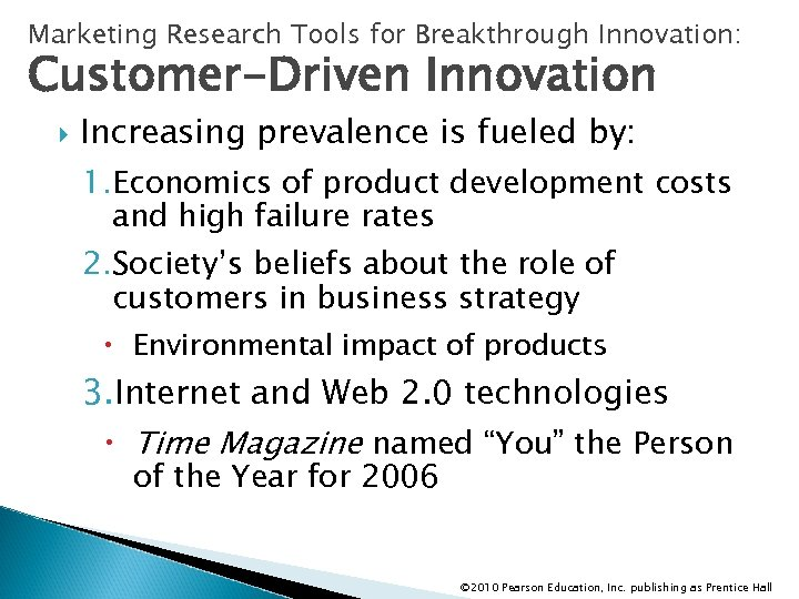 Marketing Research Tools for Breakthrough Innovation: Customer-Driven Innovation Increasing prevalence is fueled by: 1.