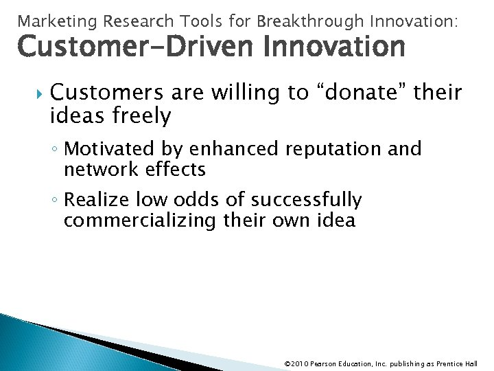 "Marketing Research Tools for Breakthrough Innovation: Customer-Driven Innovation Customers are willing to ""donate"" their"