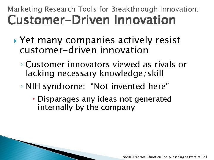 Marketing Research Tools for Breakthrough Innovation: Customer-Driven Innovation Yet many companies actively resist customer-driven