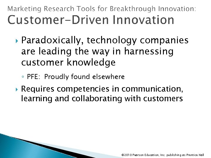 Paradoxically, technology companies are leading the way in harnessing customer knowledge ◦ PFE:
