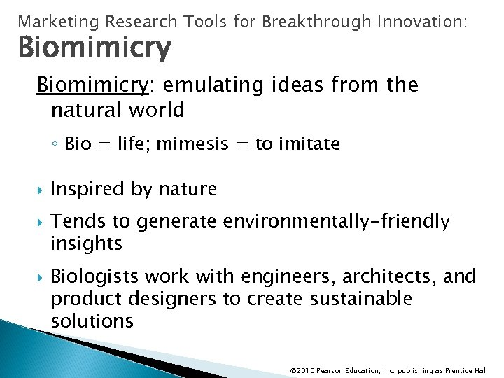 Marketing Research Tools for Breakthrough Innovation: Biomimicry: emulating ideas from the natural world ◦